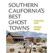 Southern California's Best Ghost Towns: A Practical Guide, Paperback/Philip Varney
