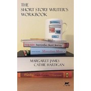 The Short Story Writer's Workbook: Your Definitive Guide to Writing Every Kind of Short Story, Paperback/Cathie Hartigan