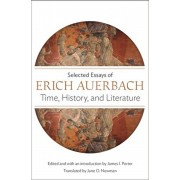 Time, History, and Literature: Selected Essays of Erich Auerbach, Paperback/Erich Auerbach