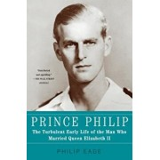 Prince Philip: The Turbulent Early Life of the Man Who Married Queen Elizabeth II, Paperback/Philip Eade