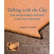 Talking with the Clay: The Art of Pueblo Pottery in the 21st Century, 20th Anniversary Revised Edition, Paperback (20th Ed.)/Stephen Trimble