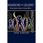 Warriors of Legend: Reflections of Japan in Sailor Moon, Paperback/Jay Navok