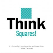 Think Squares!: A Lift-The-Flap Color and Shape Book, Hardcover/Karen Robbins