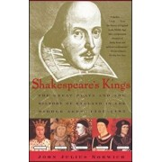Shakespeare's Kings: The Great Plays and the History of England in the Middle Ages: 1337-1485, Paperback/John Julius Norwich