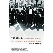 The Dream: Martin Luther King, Jr., and the Speech That Inspired a Nation, Paperback/Drew Hansen