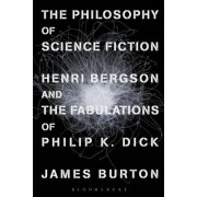 The Philosophy of Science Fiction: Henri Bergson and the Fabulations of Philip K. Dick