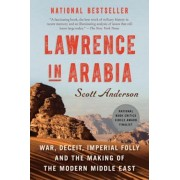 Lawrence in Arabia: War, Deceit, Imperial Folly and the Making of the Modern Middle East, Paperback