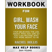Workbook for Girl, Wash Your Face: Stop Believing the Lies about Who You Are So You Can Become Who You Were Meant to Be, Paperback/Maxhelp Books