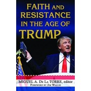 Faith and Resistance in the Age of Trump, Paperback/Miguel A. De La Torre