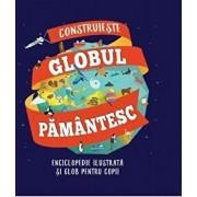 Construieste globul pamantesc. Enciclopedie ilustrata si glob pentru copii/***