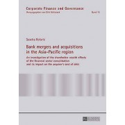 Bank mergers and acquisitions in the AsiaPacific region An investi...