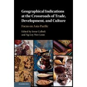 Geographical Indications at the Crossroads of Trade, Development, and Culture. Focus on Asia-Pacific, Hardback/***