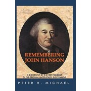 Remembering John Hanson: A biography of the first president of the original United States government, Paperback/Peter H. Michael