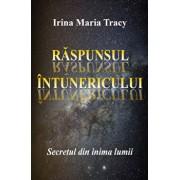 Raspunsul intunericului. Secretul din inima lumii/Irina Maria Tracy