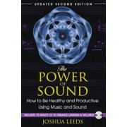 The Power of Sound: How to Be Healthy and Productive Using Music and Sound [With CD (Audio)], Paperback