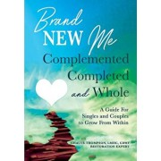Brand New Me: Complemented, Completed and Whole: A Guide for Singles and Couples to Grow from Within, Paperback/Chaute Thompson