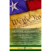 The Federalist Papers, and the United States Constitution: The Eighty-Five Federalist Articles and Essays, Complete (Hardcover)/Alexander Hamilton