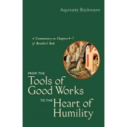 From the Tools of Good Works to the Heart of Humility: A Commentary on Chapters 4-7 of Benedict's Rule, Paperback/Aquinata Bockmann