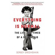 Everything Is Normal: The Life and Times of a Soviet Kid, Paperback/Sergey Grechishkin