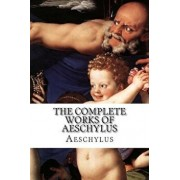 The Complete Works of Aeschylus, Paperback/Aeschylus
