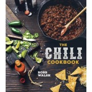 The Chili Cookbook: A History of the One-Pot Classic, with Cook-Off Worthy Recipes from Three-Bean to Four-Alarm and Con Carne to Vegetari, Hardcover