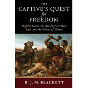 The Captive's Quest for Freedom: Fugitive Slaves, the 1850 Fugitive Slave Law, and the Politics of Slavery, Paperback