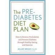 The Prediabetes Diet Plan: How to Reverse Prediabetes and Prevent Diabetes Through Healthy Eating and Exercise, Paperback/Hillary Wright