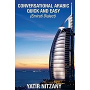 Conversational Arabic Quick and Easy: Emirati Dialect, Gulf Arabic of Dubai, Abu Dhabi, UAE Arabic, and the United Arab Emirates, Paperback/Yatir Nitzany