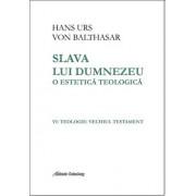 Slava lui Dumnezeu - o estetica teologica. Vol VI: Teologie: Vechiul Testament/Hans Urs von Balthasar