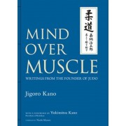 Mind Over Muscle: Writings from the Founder of Judo, Hardcover