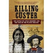 Killing Custer: The Battle of Little Bighorn and the Fate of the Plains Indians, Paperback/James Welch