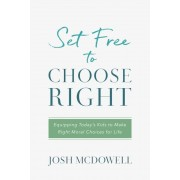 Set Free to Choose Right: Equipping Today's Kids to Make Right Moral Choices for Life, Paperback