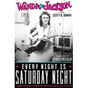 Every Night Is Saturday Night: A Country Girl's Journey to the Rock & Roll Hall of Fame, Hardcover/Wanda Jackson