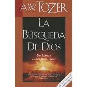 La Busqueda de Dios: Un Clasico Libro Devocional = The Pursuit of God, Paperback/A. W. Tozer