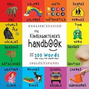 The Kindergartener's Handbook: Bilingual (English / Spanish) (Ingles / Espanol) ABC's, Vowels, Math, Shapes, Colors, Time, Senses, Rhymes, Science, a, Paperback/Dayna Martin
