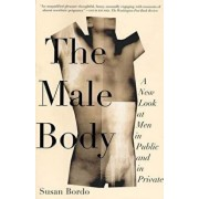 The Male Body: A New Look at Men in Public and in Private, Paperback/Susan Bordo