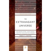 The Extravagant Universe: Exploding Stars, Dark Energy, and the Accelerating Cosmos, Paperback