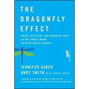 The Dragonfly Effect: Quick, Effective, and Powerful Ways to Use Social Media to Drive Social Change, Hardcover/Jennifer Aaker