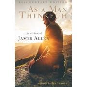 As a Man Thinketh: 21st Century Edition (the Wisdom of James Allen), Paperback/Sam Torode