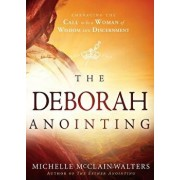 The Deborah Anointing: Embracing the Call to Be a Woman of Wisdom and Discernment, Paperback/Michelle McClain-Walters