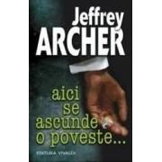 Aici se ascunde o poveste... - Jeffrey Archer