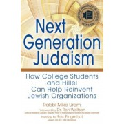 Next Generation Judaism: How College Students and Hillel Can Help Reinvent Jewish Organizations, Paperback