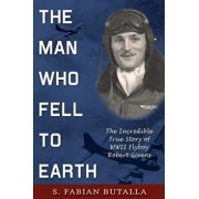 The Man Who Fell to Earth: The Incredible True Story of WWII Flyboy Robert Givens/S. Fabian Butalla