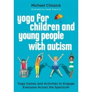 Yoga for Children and Young People with Autism. Yoga Games and Activities to Engage Everyone Across the Spectrum, Paperback/Michael Chissick