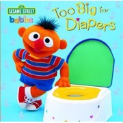 Too Big for Diapers (Sesame Street), Hardcover/Random House