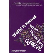 Weird Is Normal When Teenagers Grieve, Paperback