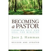 Becoming a Pastor: Forming Self and Soul for Ministry, Paperback/Jaco J. Hamman