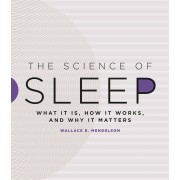 The Science of Sleep: What It Is, How It Works, and Why It Matters, Hardcover