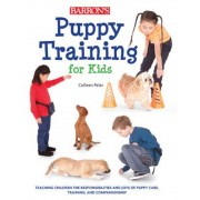 Puppy Training for Kids: Teaching Children the Responsibilities and Joys of Puppy Care, Training, and Companionship, Paperback