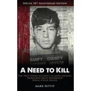 A Need to Kill: The True-Crime Account of John Joubert, Nebraska's Most Notorious Serial Child Killer, Paperback/Mark Pettit